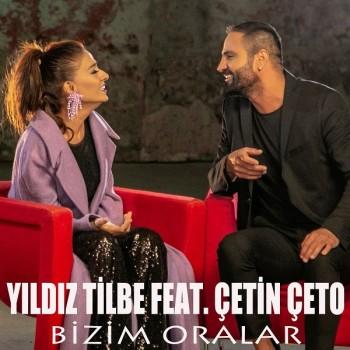 Çetin Çeto, Yıldız Tilbe - Bizim Oralar (2018) Single Albüm İndir