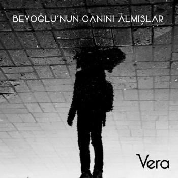 Vera - Beyoğlu'nun Canını Almışlar (2019) Single Albüm İndir