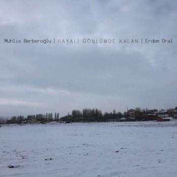 Muhlis Berberoğlu, Erdem Oral - Hayali Gönlümde Kalan (2019) Full Albüm İndir