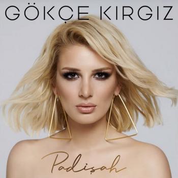 Gökçe Kırgız - Padişah (2019) Single Albüm İndir