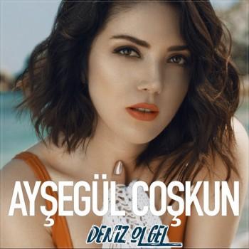 Ayşegül Coşkun - Deniz Ol Gel (2019) (320 Kbps + Flac) Single Albüm İndir