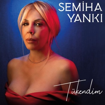 Semiha Yankı - Tükendim (2018) Single Albüm İndir