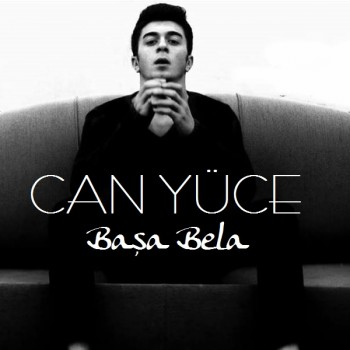 Can Yüce - Başa Bela (2018) Single Albüm İndir