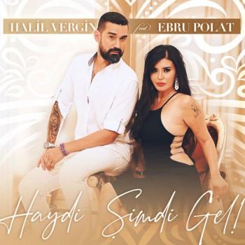 Halil Vergin feat. Ebru Polat - Haydi Şimdi Gel (2019) (320 Kbps + Flac) Single Albüm İndir