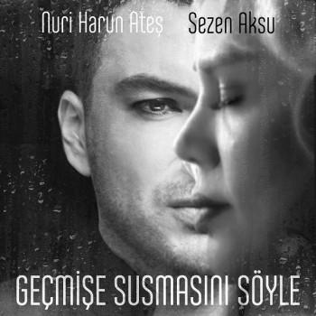 Nuri Harun Ateş, Sezen Aksu - Geçmişe Susmasını Söyle (2018) Single Albüm İndir