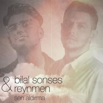 Bilal Sonses & Reynmen - Sen Aldırma (2019) Single Albüm İndir
