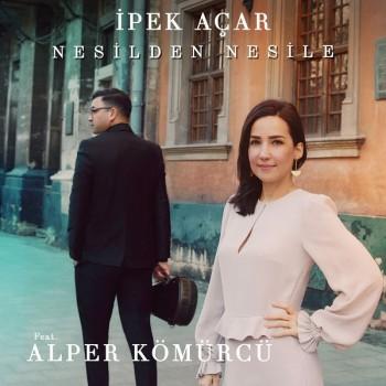 İpek Açar & Alper Kömürcü - Nesilden Nesile (2019) Single Albüm İndir