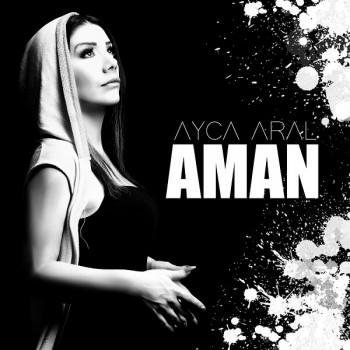 Ayça Aral - Aman (2018) Single Albüm İndir
