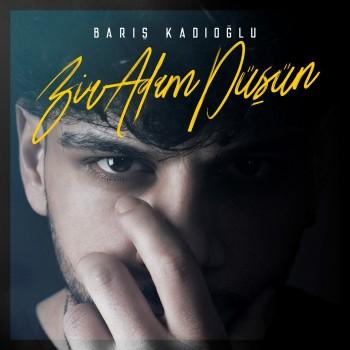 Barış Kadıoğlu - Bir Adam Düşün (2019) Maxi Single Albüm İndir