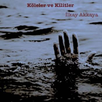 İlkay Akkaya - Köleler ve Kilitler (2019) (320 Kbps + Flac) Single Albüm İndir