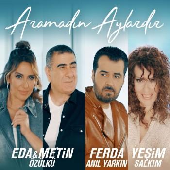 Eda Özülkü, Metin Özülkü, Ferda Anıl Yarkın, Yeşim Salkım - Aramadın Aylardır (2019) Single Albüm İndir