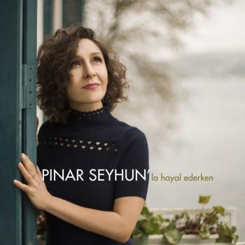 Pınar Seyhun - Pınar Seyhun'la Hayal Ederken (2018) Full Albüm İndir