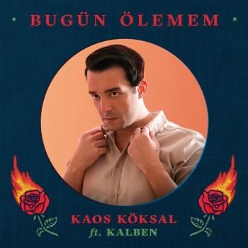 Kaos Köksal, Kalben - Bugün Ölemem (2019) Single Albüm İndir