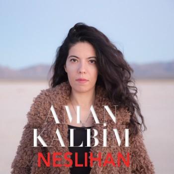 Neslihan - Aman Kalbim (2018) Single 320 kbps full Albüm İndir