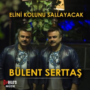 Bülent Serttaş - Elini Kolunu Sallayacak (2019) Single Albüm İndir