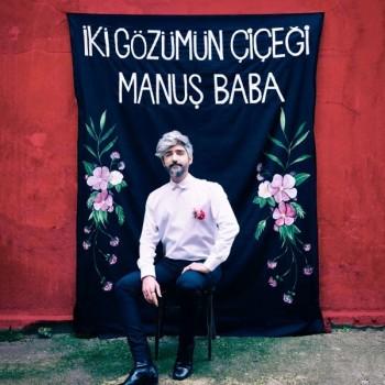 Manuş Baba - İki Gözümün Çiçeği (2019) Full Albüm İndir