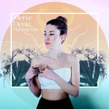 Merve Deniz - Haberin Yok (2019) Single Albüm İndir