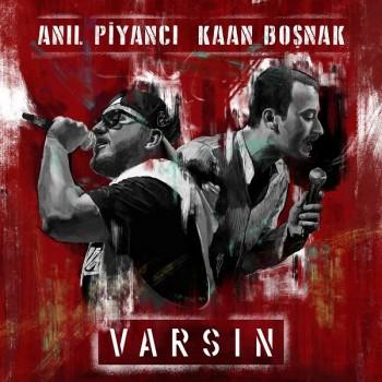 Anıl Piyancı, Kaan Boşnak - Varsın (2019) Single Albüm İndir