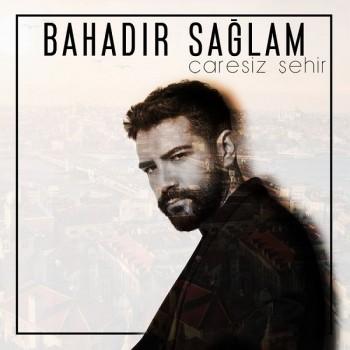 Bahadır Sağlam - Çaresiz Şehir (2018) Single Albüm İndir