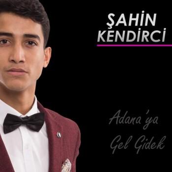 Şahin Kendirci - Adana'ya Gel Gidek (2018) Maxi Single Albüm İndir