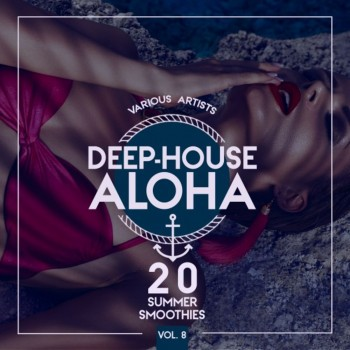 Deep-House Aloha Vol. 8 (20 Summer Smoothies) (2019) Full Albüm İndir