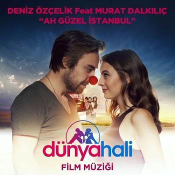 Deniz Özçelik feat. Murat Dalkılıç - Ah Güzel İstanbul (2018) Single Albüm İndir