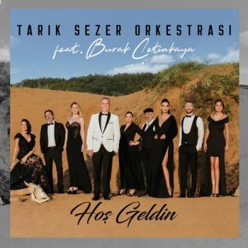 Tarık Sezer Orkestrası feat. Burak Çetinkaya - Hoş Geldin (2018) Single Albüm İndi