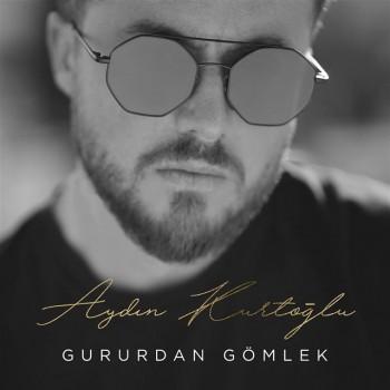 Aydın Kurtoğlu - Gururdan Gömlek (2019) (320 Kbps + Flac) Single Albüm İndir