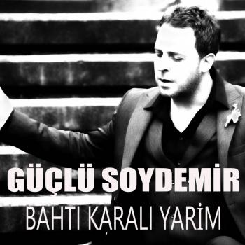 Güçlü Soydemir - Bahtı Karalı Yarim (2019) Single Albüm İndir