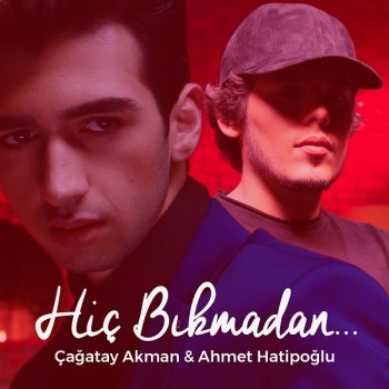 Çağatay Akman, Ahmet Hatipoğlu - Hiç Bıkmadan (2019) Single Albüm İndir
