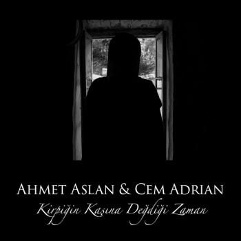 Cem Adrian feat. Ahmet Aslan - Kirpiğin Kaşına Değdiği Zaman (2018) Single Albüm İndir