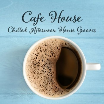 Cafe House: Chilled Afternoon House Grooves (2019) Full Albüm İndir