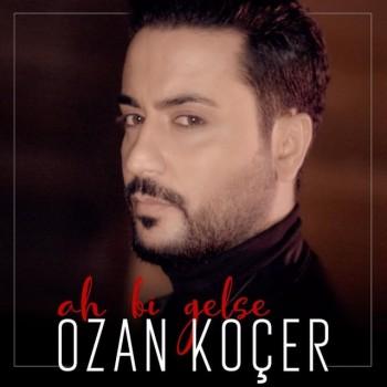 Ozan Koçer - Ah Bi Gelse (2018) Single Albüm İndir