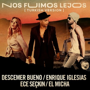 Descemer Bueno & Enrique Iglesias - Nos Fuimos Lejos (2019) Single Albüm İndir