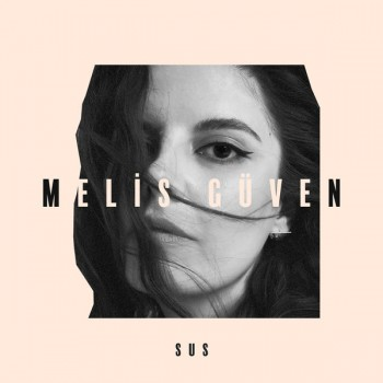 Melis Güven - Sus (2019) (320 Kbps + Flac) Single Albüm İndir