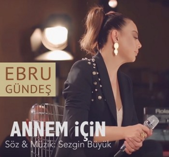 Ebru Gündeş - Annem İçin (Akustik) (2018) Single Albüm İndir