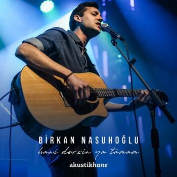 Birkan Nasuhoğlu - Hani Dersin Ya Tamam (Akustikhane Sessions) (2019) Single Albüm İndir