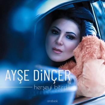 Ayşe Dinçer - Herşeyi Bitirdik (2019) Single Albüm İndir