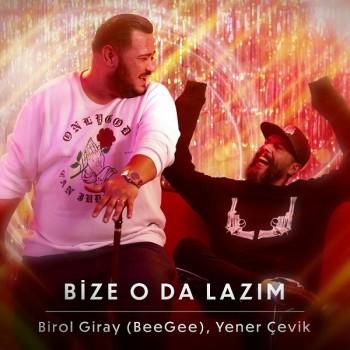 Birol Giray (BeeGee), Yener Çevik - Bize O Da Lazım (2019) Single Albüm İndir