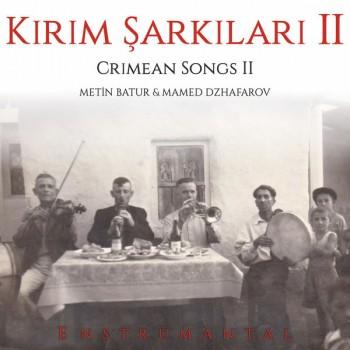 Metin Batur & Mamed Dzhafarov - Kırım Şarkıları 2 (2018) Full Albüm İndir