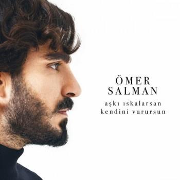 Ömer Salman - Aşkı Iskalarsan Kendini Vurursun (2018) Full Albüm İndir