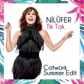 Nilüfer - Tik Tak (Catwork Summer Edit) (2019) Single Albüm İndir