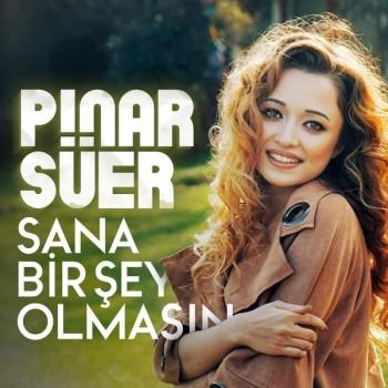 Pınar Süer - Sana Bir Şey Olmasın (2019) Single Albüm İndir