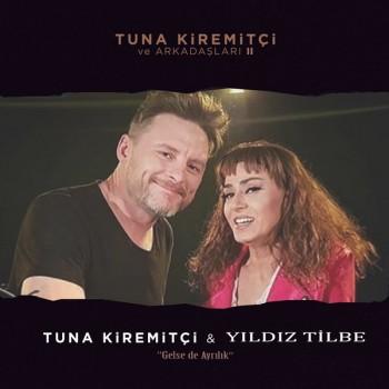 Tuna Kiremitçi, Yıldız Tilbe - Gelse de Ayrılık (2018) Single Albüm İndir