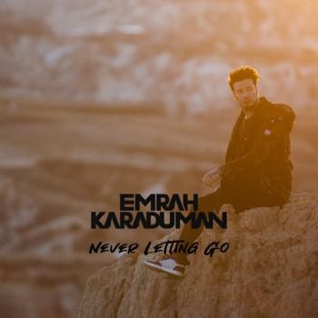 Emrah Karaduman - Never Letting Go (2019) Single Albüm İndir