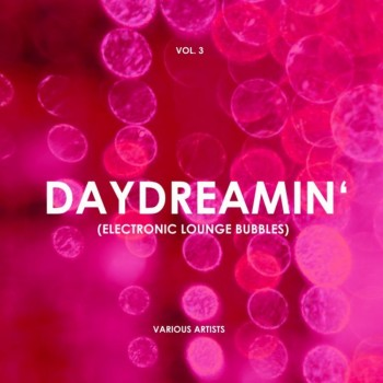 Daydreamin (Electronic Lounge Bubbles) Vol. 3 (2019) Full Albüm İndir