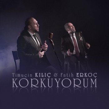 Timuçin Kılıç feat. Fatih Erkoç - Korkuyorum (2019) (320 Kbps + Flac) Single Albüm İndir