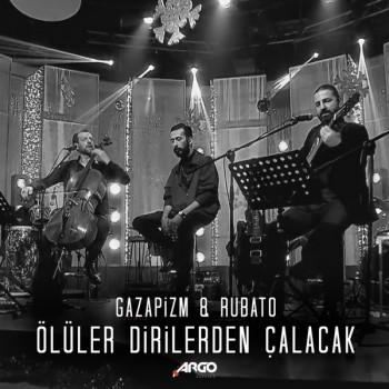 Gazapizm & Rubato - Ölüler Dirilerden Çalacak (2019) Single Albüm İndir