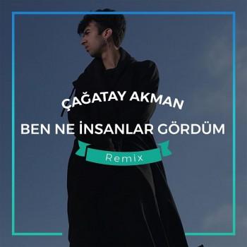 Çağatay Akman - Ben Ne İnsanlar Gördüm (Remix) (2018) Single Albüm İndir