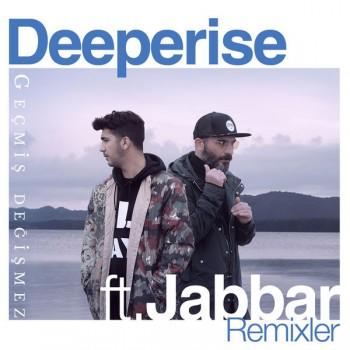 Deeperise feat. Jabbar - Geçmiş Değişmez (Remixler) (2018) Single Albüm İndir